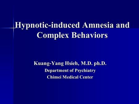 Hypnotic-induced Amnesia and Complex Behaviors Kuang-Yang Hsieh, M.D. ph.D. Department of Psychiatry Chimei Medical Center.