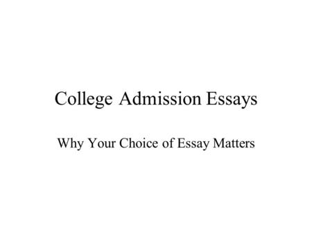college application essay choices How to conquer the admissions essay you plop yourself down in front of your computer to compose your college application essay: your ad choices.