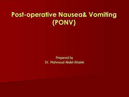Prepared by Dr. Mahmoud Abdel-Khalek Post-operative Nausea& Vomiting (PONV)