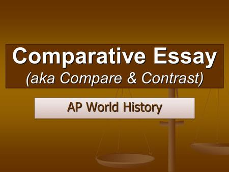 Format for the perfect AP world history compare and contrast essay?