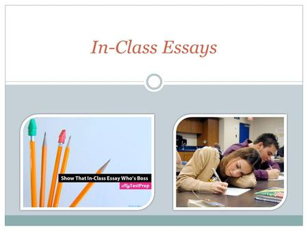 In-Class Essays. What is an in-class essay? An essay written in class, often referred to as an essay exam. The conditions for in-class essays vary. Some.