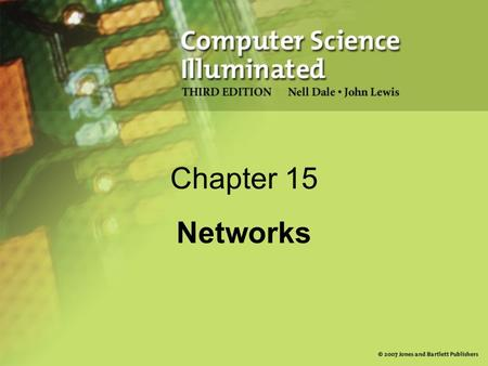 Chapter 15 Networks. 2 Chapter Goals Describe the core issues related to computer networks List various types of networks and their characteristics Explain.