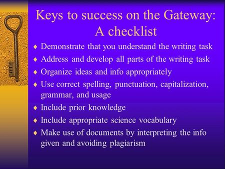 Keys to success on the Gateway: A checklist  Demonstrate that you understand the writing task  Address and develop all parts of the writing task  Organize.