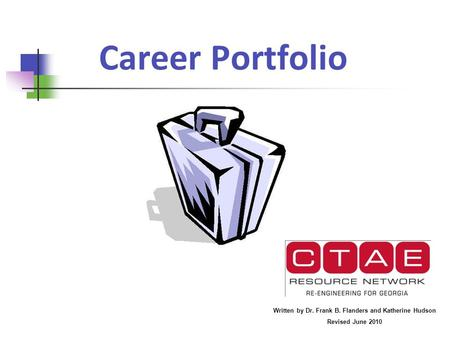 Career Portfolio Written by Dr. Frank B. Flanders and Katherine Hudson Revised June 2010.