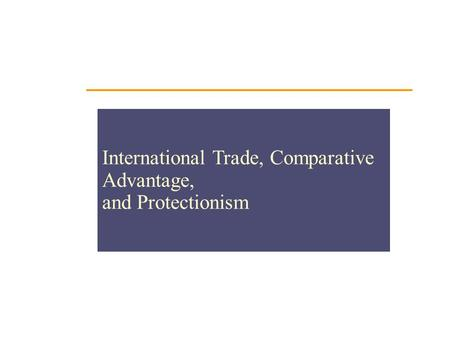 International Trade, Comparative Advantage, and Protectionism.