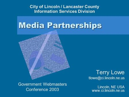Media Partnerships Terry Lowe Lincoln, NE USA  City of Lincoln / Lancaster County Information Services Division.