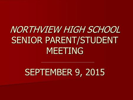 NORTHVIEW HIGH SCHOOL SENIOR PARENT/STUDENT MEETING SEPTEMBER 9, 2015.