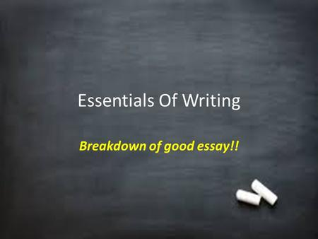 Essentials Of Writing Breakdown of good essay!!. Steps in the Writing Process 1. Pre-writing (get ideas together, notes) 2. Shaping the essay 3. First.
