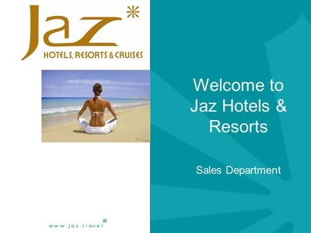 Welcome to Jaz Hotels & Resorts Sales Department.