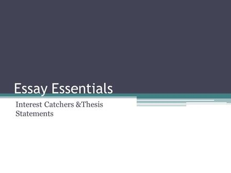 Essay Essentials Interest Catchers &Thesis Statements.