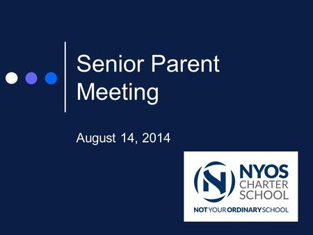 Senior Parent Meeting August 14, 2014. Introduction Bethany Watts – Academic Advisor 11 years at NYOS Charter School.