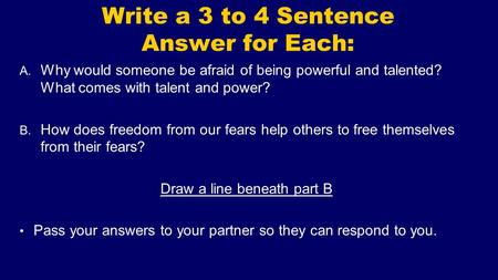 Write a 3 to 4 Sentence Answer for Each: A. Why would someone be afraid of being powerful and talented? What comes with talent and power? B. How does freedom.