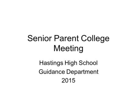 Senior Parent College Meeting Hastings High School Guidance Department 2015.