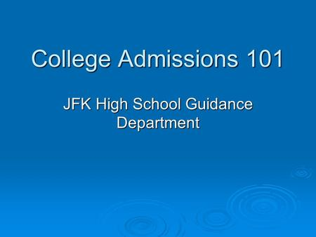 College Admissions 101 JFK High School Guidance Department.
