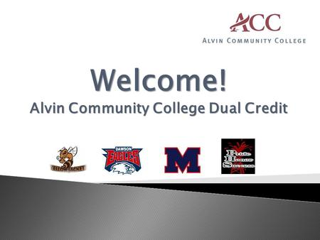 Welcome! Alvin Community College Dual Credit. Overview  Review information all Dual Credit students, need to know  Fall 2011 updates that will affect.
