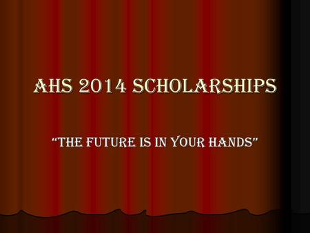 "AHS 2014 Scholarships ""The Future Is In Your Hands"""
