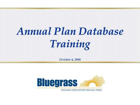 Annual Plan Database Training October 4, 2006 Annual Plan Database Training October 4, 2006.