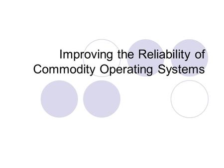 Improving the Reliability of Commodity Operating Systems.