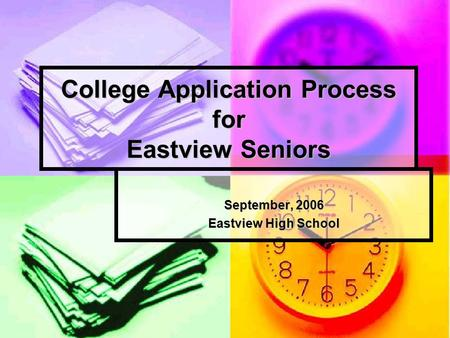 College Application Process for Eastview Seniors September, 2006 Eastview High School.