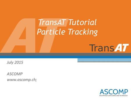 TransAT Tutorial Particle Tracking July 2015 ASCOMP www.ascomp.ch;