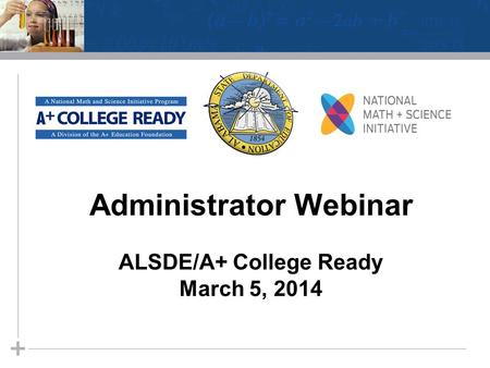Administrator Webinar ALSDE/A+ College Ready March 5, 2014.
