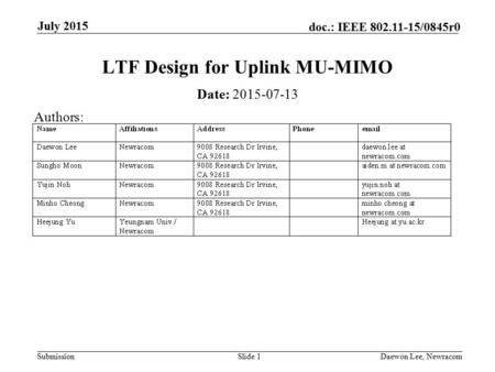 Submission doc.: IEEE 802.11-15/0845r0 July 2015 Daewon Lee, NewracomSlide 1 LTF Design for Uplink MU-MIMO Date: 2015-07-13 Authors: