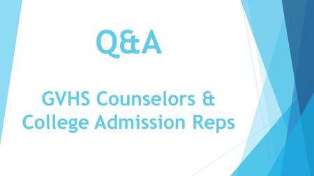 Q&A GVHS Counselors & College Admission Reps. Application Materials- What Colleges Need 1. Application  Submitted online by student individually to each.