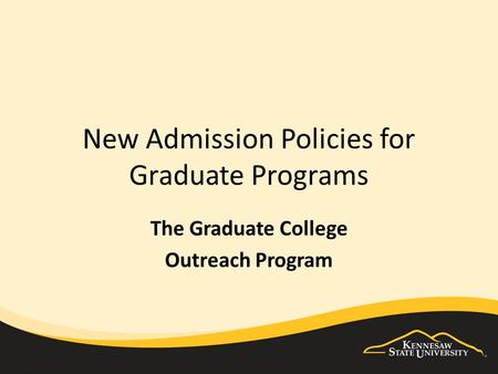 New Admission Policies for Graduate Programs The Graduate College Outreach Program.