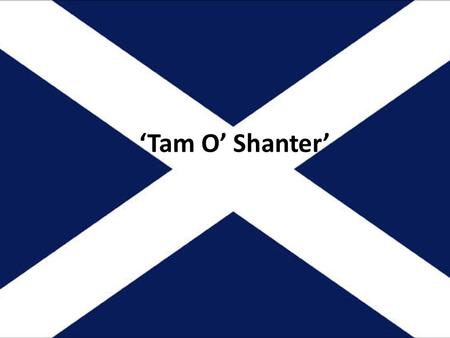 'Tam O' Shanter'. Lesson 1 Robert Burns Robert Burns is regarded as Scotland's greatest poet and songwriter. Robert Burns (1759-1796) was born in Alloway.