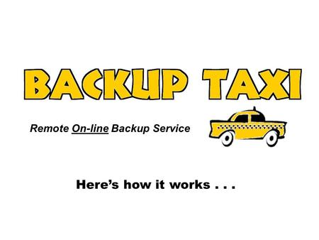 Remote On-line Backup Service Here's how it works...