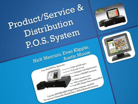 Product/Service & Distribution P.O.S. System Nick Mercuro, Evan Klipple, Austin Moore.