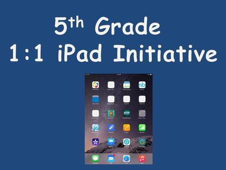 Students in our 5 th grade classrooms are going to receive their own iPad to use during the school day. This allows for even more opportunities for creativity,