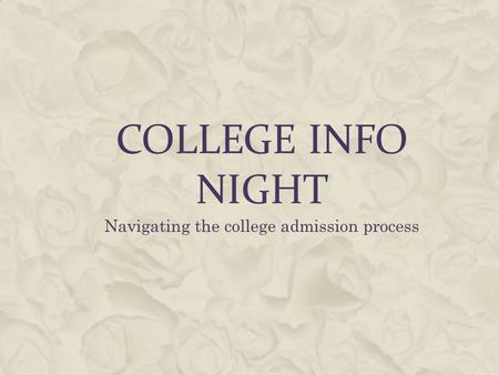 COLLEGE INFO NIGHT Navigating the college admission process.
