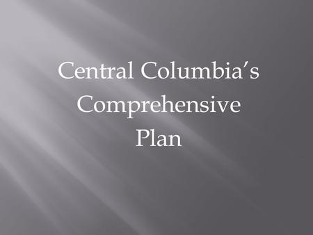 Central Columbia's Comprehensive Plan. 2 Comprehensive Planning Pass Through Required Towns Pass By Off/On Ramps Comprehensive Planning Components Highway.
