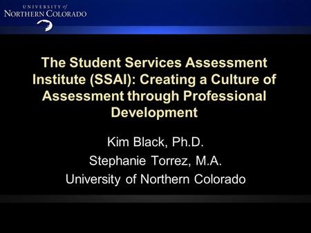 The Student Services Assessment Institute (SSAI): Creating a Culture of Assessment through Professional Development Kim Black, Ph.D. Stephanie Torrez,