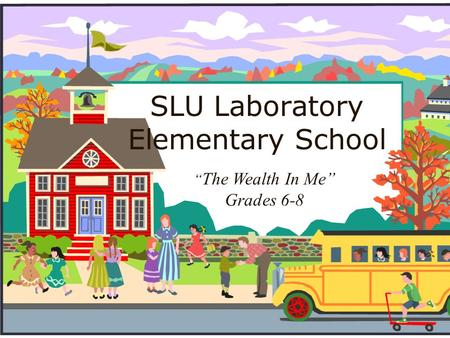 "SLU Laboratory Elementary School "" The Wealth In Me"" Grades 6-8."