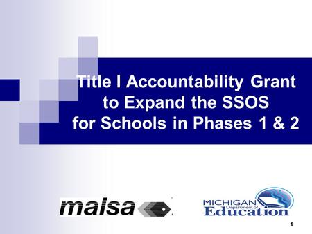 Title I Accountability Grant to Expand the SSOS for Schools in Phases 1 & 2 1.