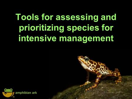 ® Tools for assessing and prioritizing species for intensive management.