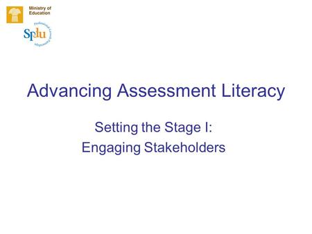 Advancing Assessment Literacy Setting the Stage I: Engaging Stakeholders.