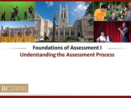 Foundations of Assessment I Understanding the Assessment Process.