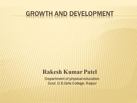 Rakesh Kumar Patel Department of physical education Govt. D.B.Girls College, Raipur.