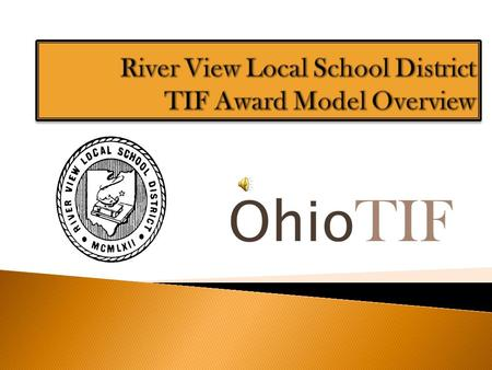 Ohio TIF A collaboration of 24 Ohio districts, ODE and Battelle for Kids Five-year grant from the U.S. Department of Education.