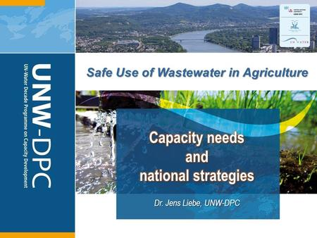1 Safe Use of Wastewater in Agriculture Dr. Jens Liebe, UNW-DPC.