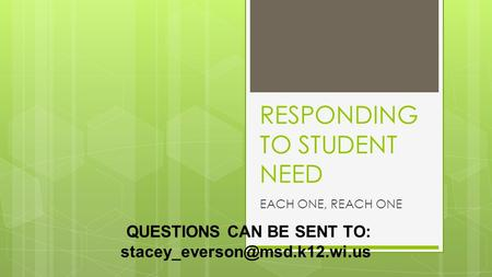 RESPONDING TO STUDENT NEED EACH ONE, REACH ONE QUESTIONS CAN BE SENT TO: