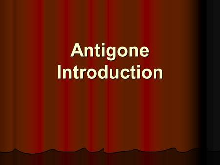 Antigone Introduction. Sophocles Born around 496 BC Born around 496 BC Family was well off Family was well off As a boy won prizes for wrestling and music.