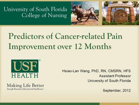 Predictors of Cancer-related Pain Improvement over 12 Months Hsiao-Lan Wang, PhD, RN, CMSRN, HFS Assistant Professor University of South Florida September,