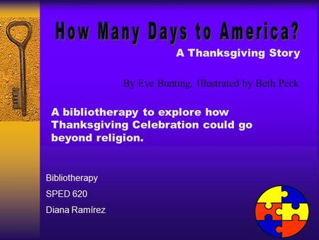 A Thanksgiving Story By Eve Bunting. Illustrated by Beth Peck Bibliotherapy SPED 620 Diana Ramírez A bibliotherapy to explore how Thanksgiving Celebration.