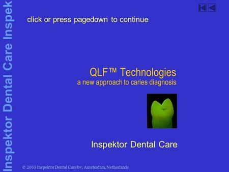 Inspektor Dental Care Inspek © 2003 Inspektor Dental Care bv, Amsterdam, Netherlands QLF™ Technologies a new approach to caries diagnosis Inspektor Dental.