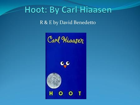 "R & E by David Benedetto. Hoot The main character in the book ""Hoot"" is Roy Eberhardt. He is 12 years old. His family had just moved from Montana to Florida."