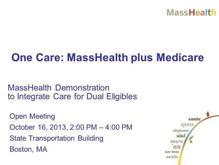 Open Meeting October 16, 2013, 2:00 PM – 4:00 PM State Transportation Building Boston, MA MassHealth Demonstration to Integrate Care for Dual Eligibles.